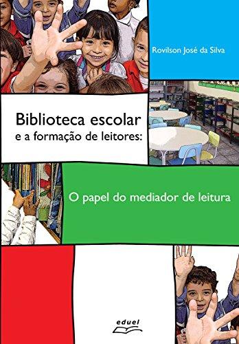 Biblioteca escolar e a formação de leitores: O papel do mediador de leitura